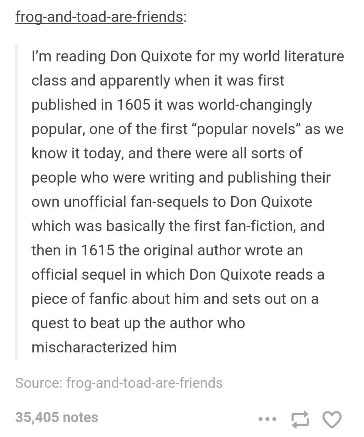 Don Quixote. .. Love these kind of things. Iirc, when Arthur conan doyle finished sherlock Holmes, there was such an uproar that he had to retroactively retcon the ending to ha